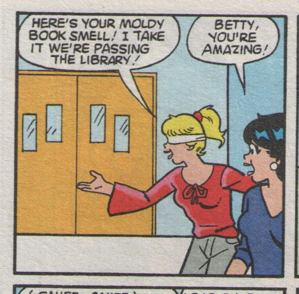 Betty can smell the moldy books